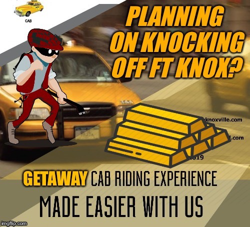 Leave the driving to us! (Also available for prison release pick ups!) | . | image tagged in advertising,ads,burglar,bank robber,taxicab,gold | made w/ Imgflip meme maker
