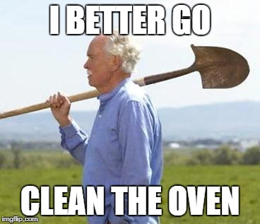 I BETTER GO CLEAN THE OVEN | made w/ Imgflip meme maker