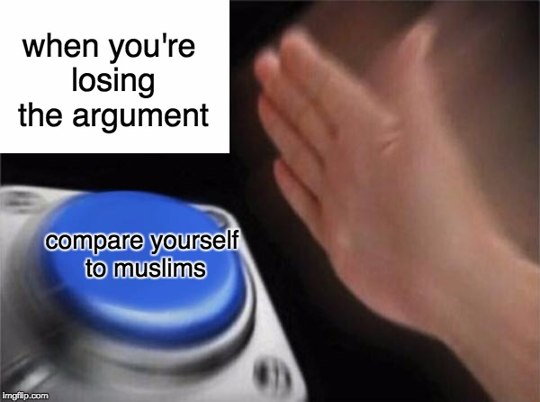 Blank Nut Button Meme | when you're losing the argument compare yourself to muslims | image tagged in memes,blank nut button | made w/ Imgflip meme maker