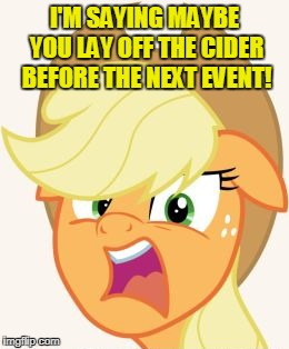 I'M SAYING MAYBE YOU LAY OFF THE CIDER BEFORE THE NEXT EVENT! | made w/ Imgflip meme maker