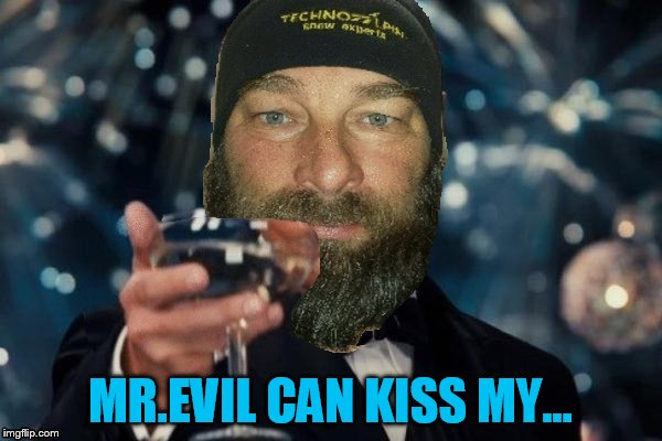 MR.EVIL CAN KISS MY... | made w/ Imgflip meme maker