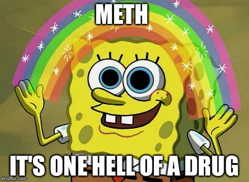 Imagination Spongebob Meme | METH IT'S ONE HELL OF A DRUG | image tagged in memes,imagination spongebob | made w/ Imgflip meme maker