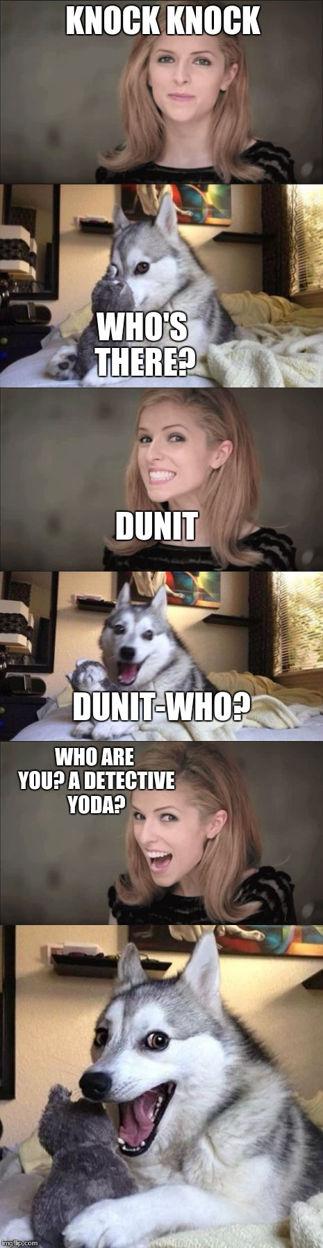 Anna and Bad Pun Dog Work Together | KNOCK KNOCK WHO'S THERE? DUNIT DUNIT-WHO? WHO ARE YOU? A DETECTIVE YODA? | image tagged in anna and bad pun dog work together | made w/ Imgflip meme maker