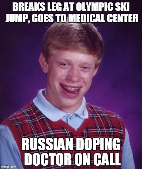 and viola! the other three limbs are hellaciously bigger | BREAKS LEG AT OLYMPIC SKI JUMP, GOES TO MEDICAL CENTER RUSSIAN DOPING DOCTOR ON CALL | image tagged in memes,bad luck brian,winter olympics,olympics,pyeongchang olympics | made w/ Imgflip meme maker