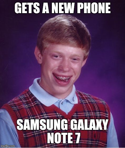 Bad Luck Brian Meme | GETS A NEW PHONE SAMSUNG GALAXY NOTE 7 | image tagged in memes,bad luck brian | made w/ Imgflip meme maker