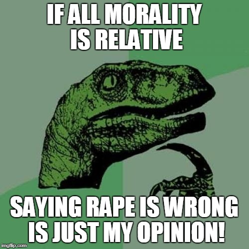 Philosoraptor Meme | IF ALL MORALITY IS RELATIVE SAYING **PE IS WRONG IS JUST MY OPINION! | image tagged in memes,philosoraptor | made w/ Imgflip meme maker