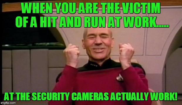 Snow plow driver hit my car at work, and security tape actually showed it! | WHEN YOU ARE THE VICTIM OF A HIT AND RUN AT WORK..... AT THE SECURITY CAMERAS ACTUALLY WORK! | image tagged in excited picard,car,memes | made w/ Imgflip meme maker
