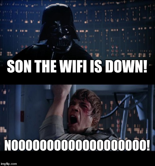 Star Wars No Meme | SON THE WIFI IS DOWN! NOOOOOOOOOOOOOOOOOOO! | image tagged in memes,star wars no | made w/ Imgflip meme maker