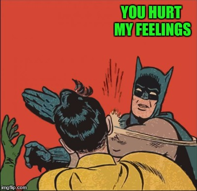 YOU HURT MY FEELINGS | made w/ Imgflip meme maker