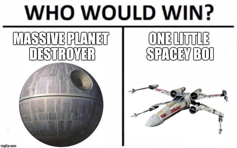 little spacey boi | MASSIVE PLANET DESTROYER ONE LITTLE SPACEY BOI | image tagged in memes,who would win,star wars,death star | made w/ Imgflip meme maker