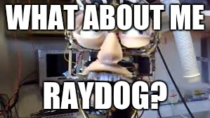 WHAT ABOUT ME RAYDOG? | made w/ Imgflip meme maker