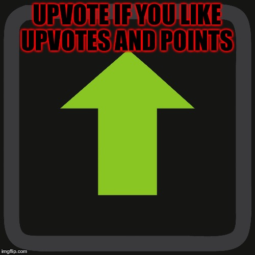 Upvote | UPVOTE IF YOU LIKE UPVOTES AND POINTS | image tagged in upvote,upvotes,memes,meme,please | made w/ Imgflip meme maker