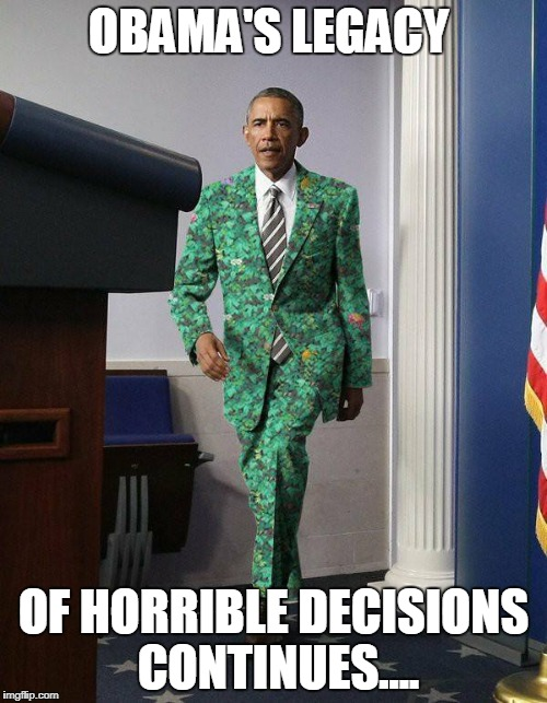 Riddle me this....... | OBAMA'S LEGACY OF HORRIBLE DECISIONS CONTINUES.... | image tagged in obama,memes,obama portrait,obama legacy,barack obama,president obama | made w/ Imgflip meme maker