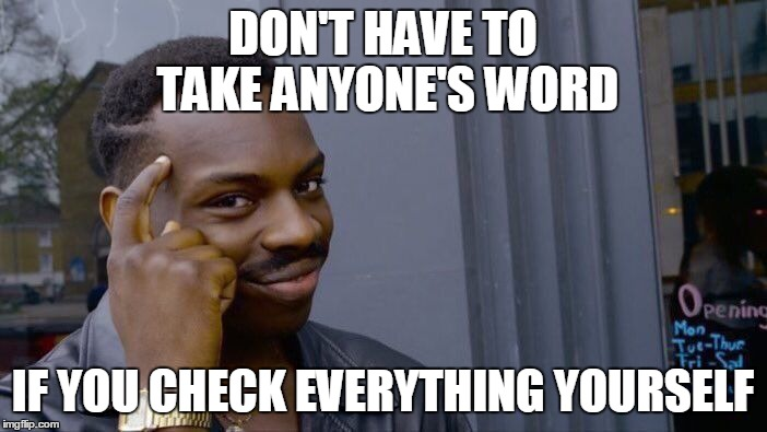 Roll Safe Think About It Meme | DON'T HAVE TO TAKE ANYONE'S WORD IF YOU CHECK EVERYTHING YOURSELF | image tagged in memes,roll safe think about it | made w/ Imgflip meme maker