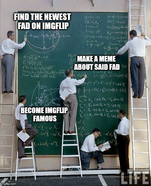 science | FIND THE NEWEST FAD ON IMGFLIP MAKE A MEME ABOUT SAID FAD BECOME IMGFLIP FAMOUS | image tagged in science | made w/ Imgflip meme maker
