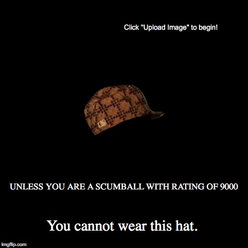 Rule of Scumballs 1 | UNLESS YOU ARE A SCUMBALL WITH RATING OF 9000 | You cannot wear this hat. | image tagged in funny,demotivationals | made w/ Imgflip demotivational maker