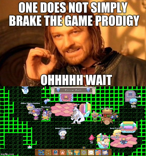 (btw i did not edit this, also (for copyright reasons) https://www.prodigygame.com/Play/) | ONE DOES NOT SIMPLY BRAKE THE GAME PRODIGY OHHHHH WAIT | image tagged in no edit,memes,broken,funny | made w/ Imgflip meme maker
