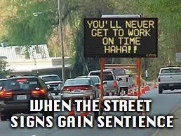 Traffic problems | WHEN THE STREET SIGNS GAIN SENTIENCE | image tagged in funny,intelligence,funny street signs | made w/ Imgflip meme maker