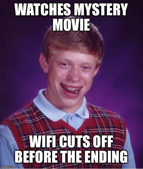Bad Luck Brian Meme | WATCHES MYSTERY MOVIE WIFI CUTS OFF BEFORE THE ENDING | image tagged in memes,bad luck brian | made w/ Imgflip meme maker