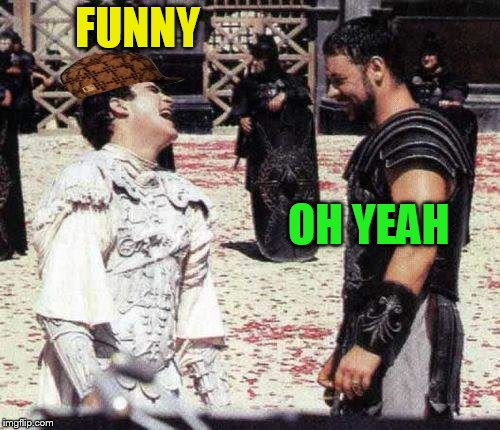 laughing | FUNNY OH YEAH | image tagged in laughing,scumbag | made w/ Imgflip meme maker