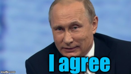 putin | I agree | image tagged in putin | made w/ Imgflip meme maker