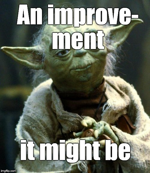 Star Wars Yoda Meme | An improve- ment it might be | image tagged in memes,star wars yoda | made w/ Imgflip meme maker