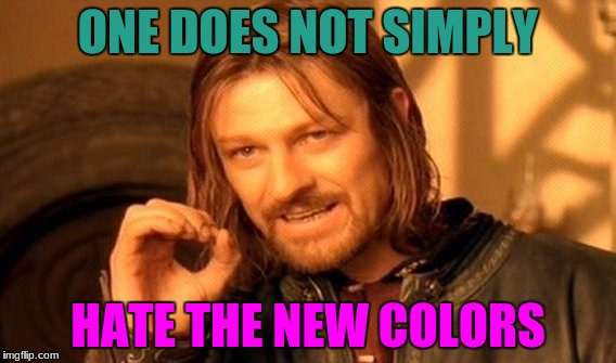 One Does Not Simply Meme | ONE DOES NOT SIMPLY HATE THE NEW COLORS | image tagged in memes,one does not simply | made w/ Imgflip meme maker