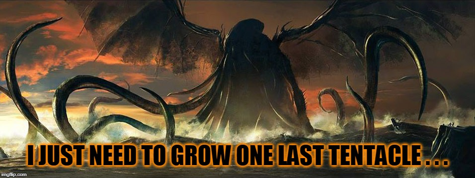 I JUST NEED TO GROW ONE LAST TENTACLE . . . | made w/ Imgflip meme maker