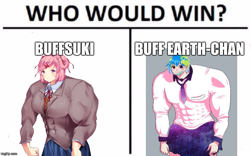 Who Would Win? Meme | BUFFSUKI BUFF EARTH-CHAN | image tagged in memes,who would win | made w/ Imgflip meme maker