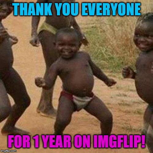 Over 150,000 points since 2-13-2017, tons of new online friends, and a fantastic year! | THANK YOU EVERYONE FOR 1 YEAR ON IMGFLIP! | image tagged in memes,third world success kid,one year of imgflip,thank you | made w/ Imgflip meme maker