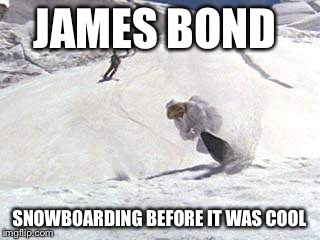 The birth of snowboarding  | JAMES BOND SNOWBOARDING BEFORE IT WAS COOL | image tagged in memes,olympics,james bond | made w/ Imgflip meme maker