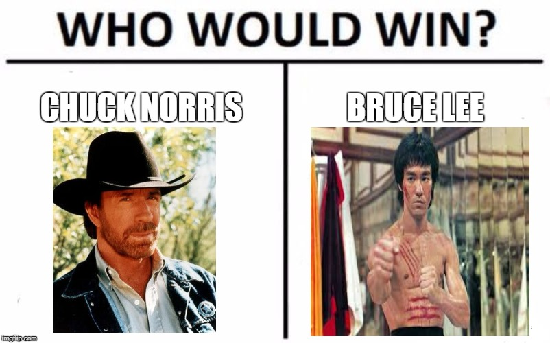 I say tie | CHUCK NORRIS BRUCE LEE | image tagged in memes,who would win,chuck norris,bruce lee | made w/ Imgflip meme maker