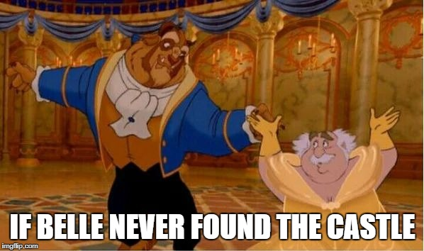 Beauty and Maurice - Fairy Tale Week, a socrates & Red Riding Hood event, Feb 12-19 | IF BELLE NEVER FOUND THE CASTLE | image tagged in memes,disney,fairy tale week | made w/ Imgflip meme maker