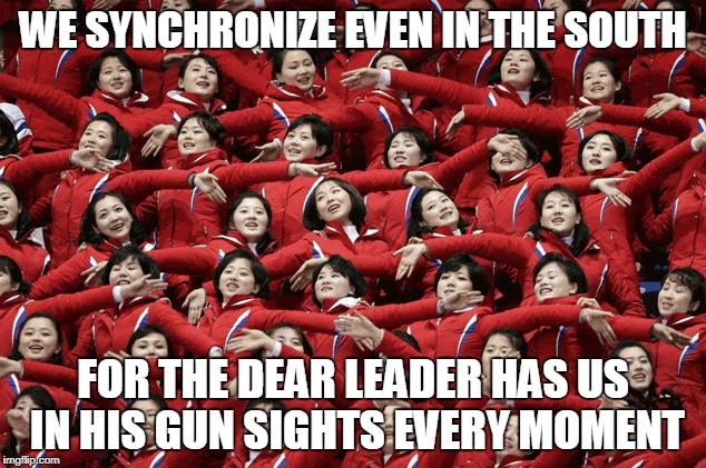WE SYNCHRONIZE EVEN IN THE SOUTH FOR THE DEAR LEADER HAS US IN HIS GUN SIGHTS EVERY MOMENT | made w/ Imgflip meme maker