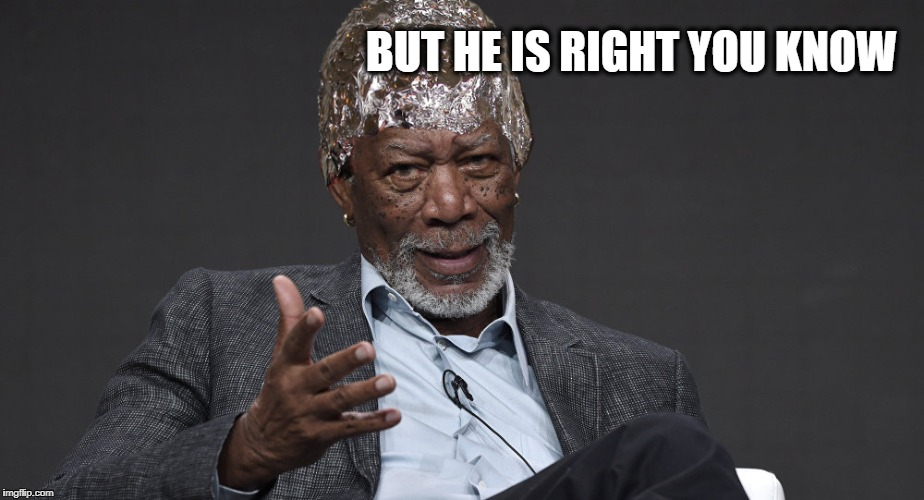 Right Tin Foil | BUT HE IS RIGHT YOU KNOW | image tagged in right tin foil | made w/ Imgflip meme maker