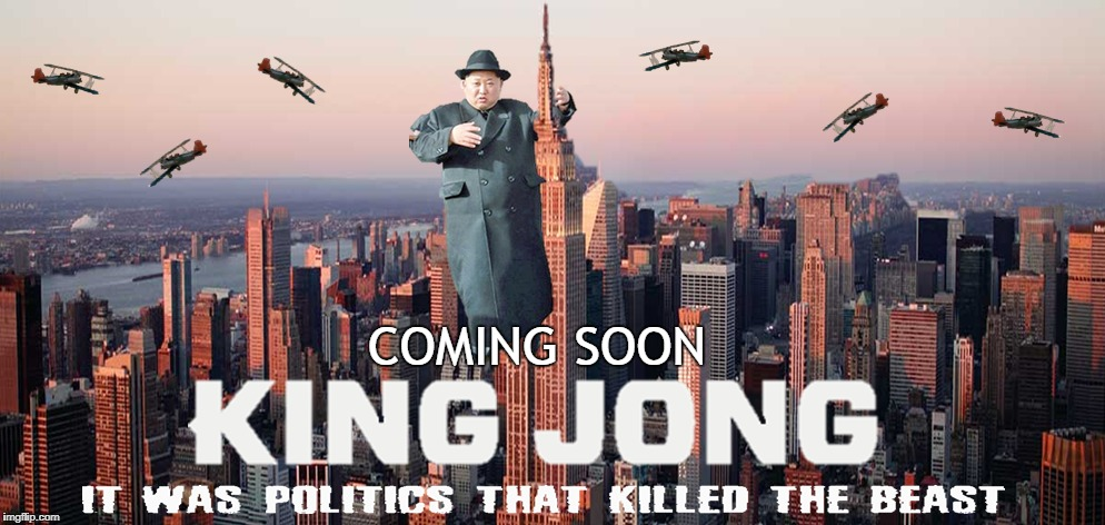 King Jong Steals Kong's Spotlight | COMING SOON | image tagged in kim jong un,funny,king kong,movies,memes | made w/ Imgflip meme maker