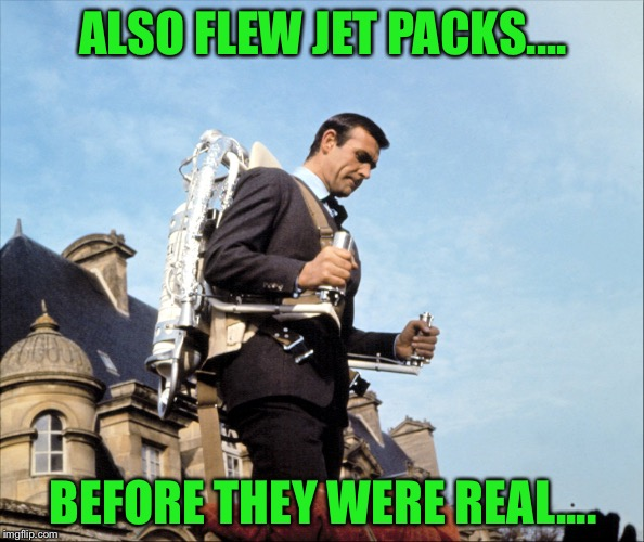 ALSO FLEW JET PACKS.... BEFORE THEY WERE REAL.... | made w/ Imgflip meme maker
