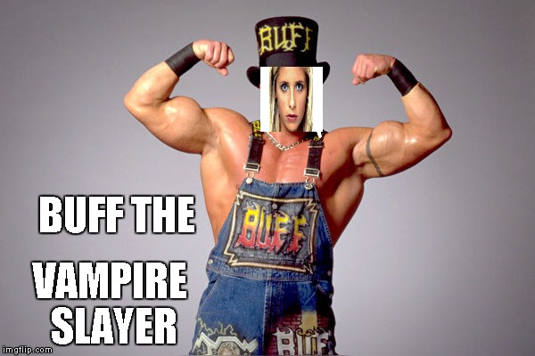 BUFF THE VAMPIRE SLAYER | made w/ Imgflip meme maker
