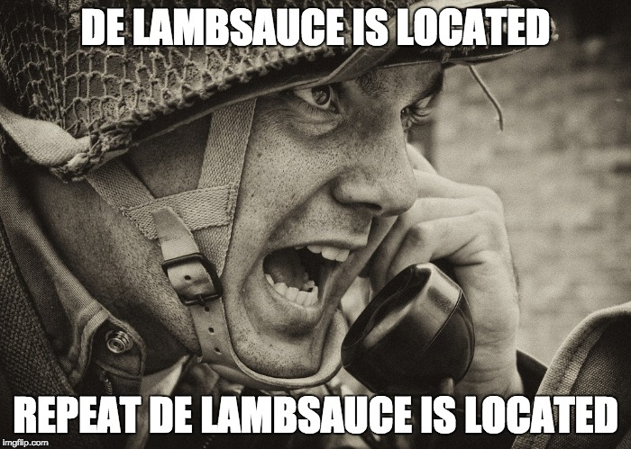 no one touch me lambsauce | DE LAMBSAUCE IS LOCATED REPEAT DE LAMBSAUCE IS LOCATED | image tagged in ww2 us soldier yelling radio,lambsauce | made w/ Imgflip meme maker