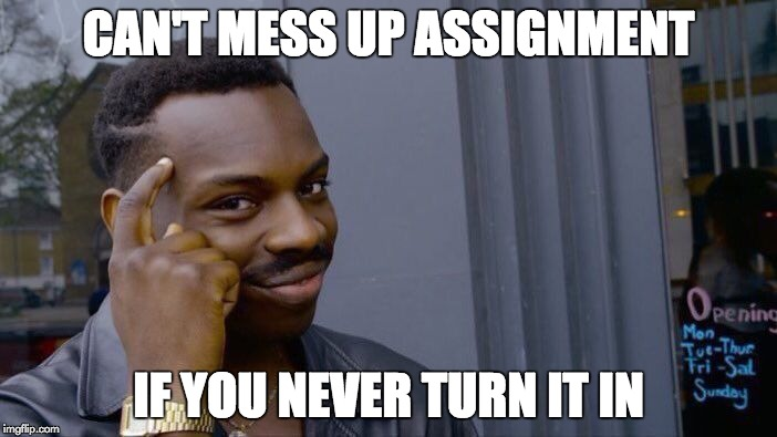 Roll Safe Think About It Meme | CAN'T MESS UP ASSIGNMENT IF YOU NEVER TURN IT IN | image tagged in memes,roll safe think about it | made w/ Imgflip meme maker