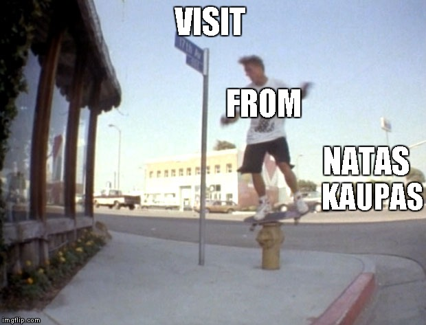 Natas Kaupas: skateboarder who does 360's on fire hydrants | VISIT FROM NATAS KAUPAS | image tagged in memes,natas | made w/ Imgflip meme maker