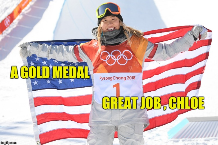 What , no Olympic memes ? | A GOLD MEDAL GREAT JOB , CHLOE | image tagged in golden girl,olympics,gold medal,snowboarding,usa | made w/ Imgflip meme maker