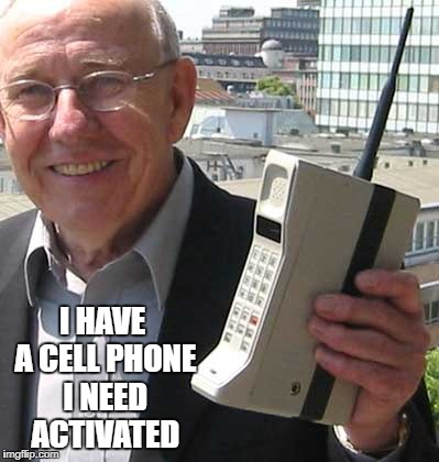 I HAVE A CELL PHONE I NEED ACTIVATED | made w/ Imgflip meme maker
