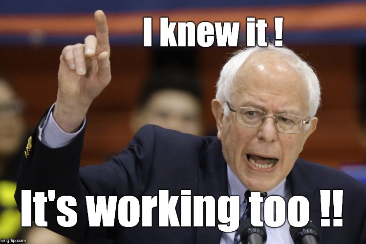 Bern, feel the burn? | I knew it ! It's working too !! | image tagged in bern feel the burn? | made w/ Imgflip meme maker