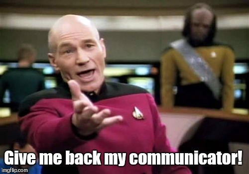 Picard Wtf Meme | Give me back my communicator! | image tagged in memes,picard wtf | made w/ Imgflip meme maker