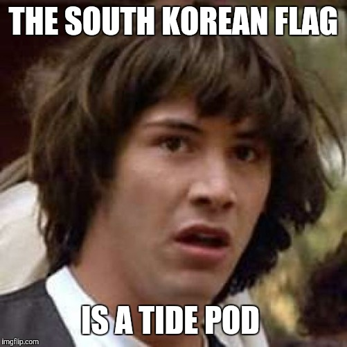 Conspiracy Keanu | THE SOUTH KOREAN FLAG IS A TIDE POD | image tagged in memes,conspiracy keanu | made w/ Imgflip meme maker