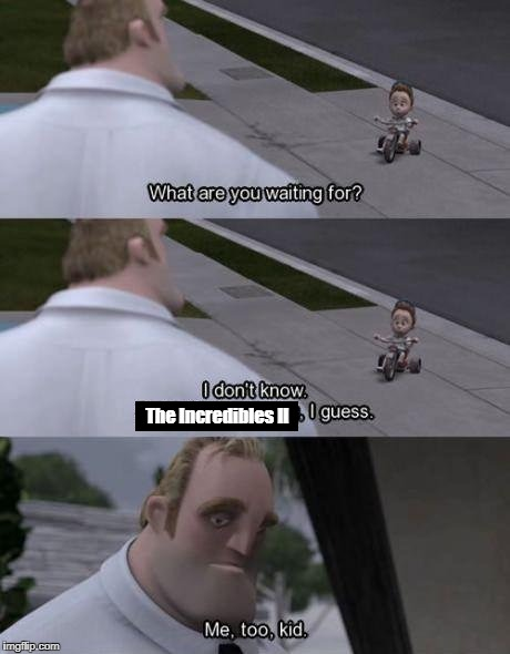 How long must we wait? | The Incredibles II | image tagged in what are you waiting for,memes | made w/ Imgflip meme maker
