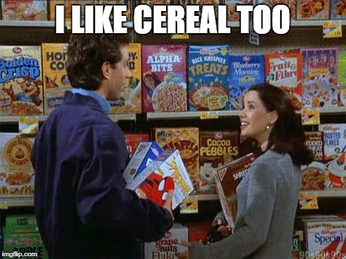 I LIKE CEREAL TOO | made w/ Imgflip meme maker