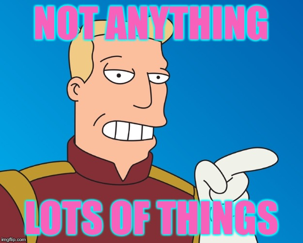 NOT ANYTHING LOTS OF THINGS | made w/ Imgflip meme maker