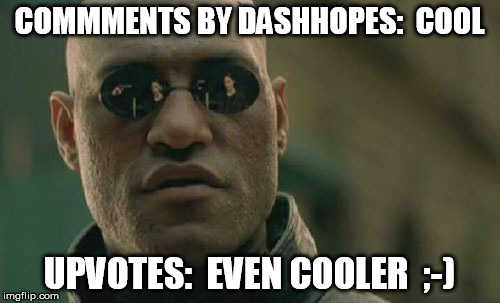 Matrix Morpheus Meme | COMMMENTS BY DASHHOPES:  COOL UPVOTES:  EVEN COOLER  ;-) | image tagged in memes,matrix morpheus | made w/ Imgflip meme maker